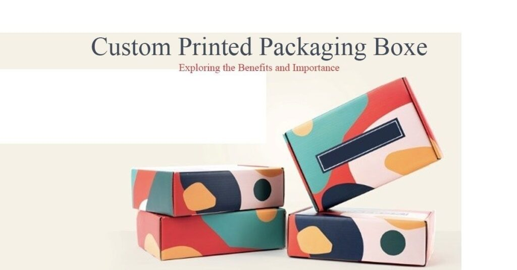 HOW CUSTOM PRINTED PACKAGING BOX HELPS YOU NOT TO LOSE SALES FOR YOUR BUSINESS