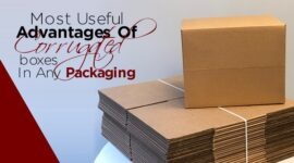 Most Useful Advantages Of Corrugated Boxes In Any Packaging